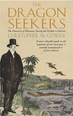 The Dragon Seekers: The Discovery of Dinosaurs Before Darwin by Christopher McGowan