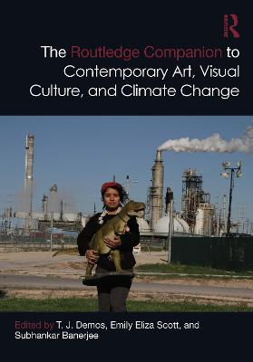 The Routledge Companion to Contemporary Art, Visual Culture, and Climate Change book
