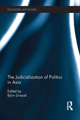The Judicialization of Politics in Asia by Bjoern Dressel