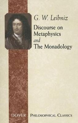 Discourse on Metaphysics and the Monadology by G W Leibniz