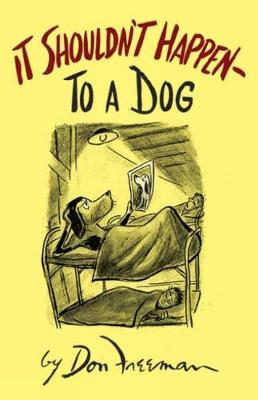 It Shouldn't Happen (to a Dog) by Don Freeman