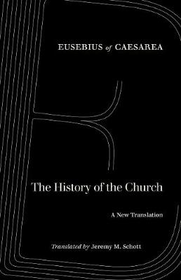 The History of the Church: A New Translation by Eusebius of Caesarea