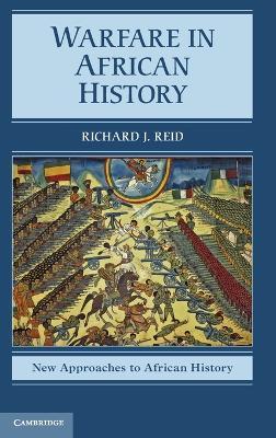 Warfare in African History by Richard J. Reid