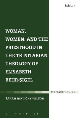 Woman, Women, and the Priesthood in the Trinitarian Theology of Elisabeth Behr-Sigel by Sarah Hinlicky Wilson
