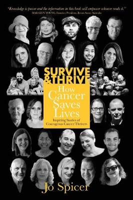 Survive & Thrive: How Cancer Saves Lives by Jo Spicer