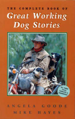 Complete Book of Great Working Dog Stories by Angela Goode