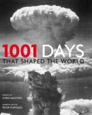 1001 Days That Shaped Our World by Peter Furtado
