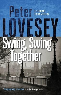 Swing, Swing Together: The Seventh Sergeant Cribb Mystery book