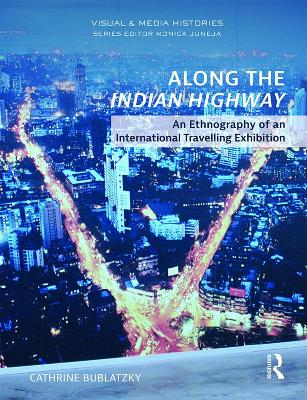 Along the Indian Highway: An Ethnography of an International Travelling Exhibition book