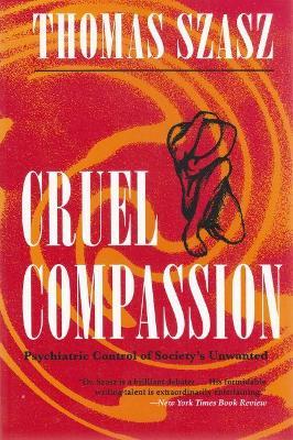 Cruel Compassion by Thomas Szasz