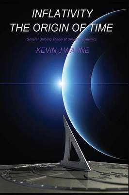 Inflativity: The Origin of Time by Kevin J. Warne