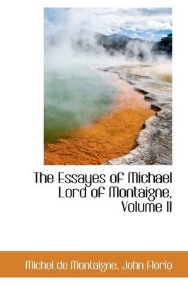 The Essayes of Michael Lord of Montaigne, Volume II by Michel Montaigne