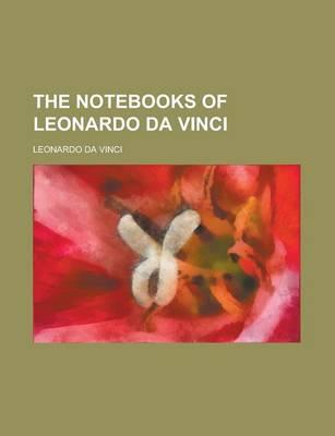 The Notebooks of Leonardo Da Vinci Volume 2 by Da Vinci Leonardo Da Vinci