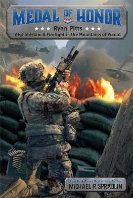 Ryan Pitts: Afghanistan: a Firefight in the Mountains of Wanat by Michael P. Spradlin