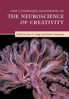 The Cambridge Handbook of the Neuroscience of Creativity by Rex E. Jung