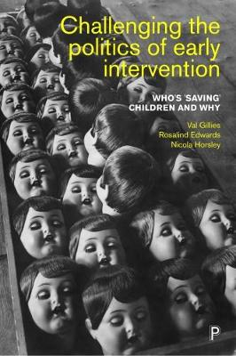 Challenging the politics of early intervention: Who's 'saving' children and why by Val Gillies