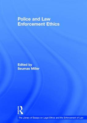 Police and Law Enforcement Ethics by Seumas Miller