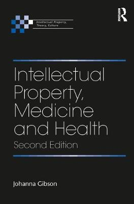 Intellectual Property, Medicine and Health by Professor Johanna Gibson