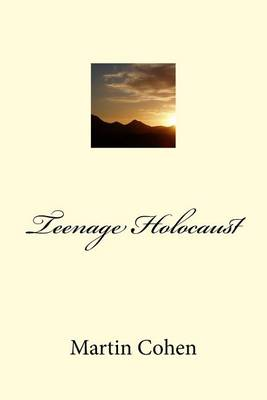 Teenage Holocaust by Martin Cohen
