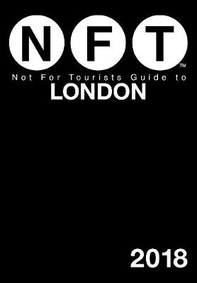 Not For Tourists Guide to London 2018 by Not For Tourists