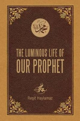 The Luminous Life of Our Prophet by Resit Haylamaz