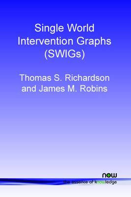 Single World Intervention Graphs (SWIGs) by Thomas S. Richardson