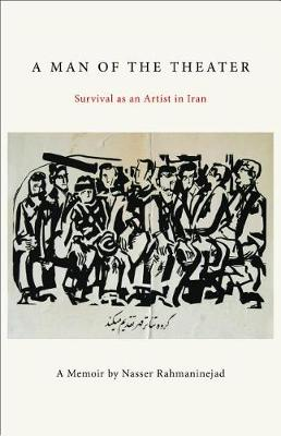 A Man of the Theater: Survival as an Artist in Iran by Nasser Rahmaninejad