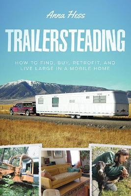 Trailersteading by Anna Hess