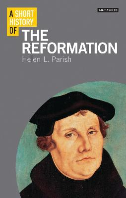 A Short History of the Reformation by Helen L. Parish