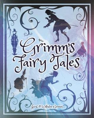 Grimm's Fairy Tales by Jacob & Wilhelm Grimm