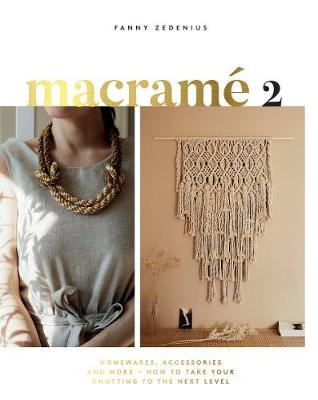 Macrame 2: Homewares, Accessories and More - How to Take Your Knotting to the Next Level by Fanny Zedenius