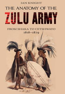 The Anatomy of the Zulu Army by Ian Knight