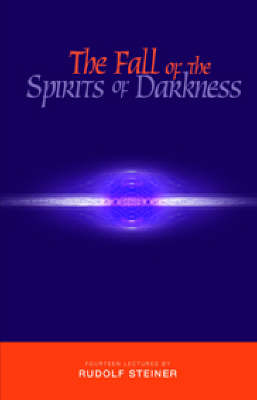 The Fall of the Spirits of Darkness by Rudolf Steiner
