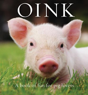Oink: A Book of Fun for Pig Lovers by Renee Hollis