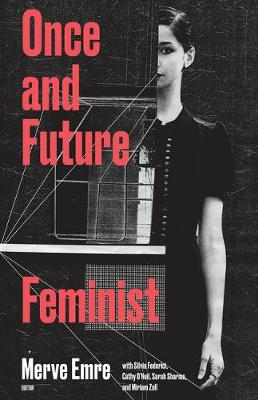 Once and Future Feminist: Volume 6 by Merve Emre