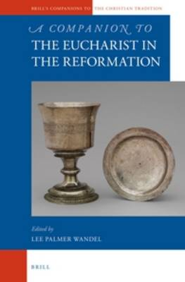 The Companion to the Eucharist in the Reformation by Lee Palmer Wandel