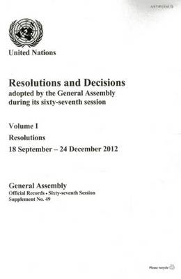 Resolutions and decisions adopted by the General Assembly during its sixty-seventh session by United Nations: General Assembly