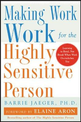 The Making Work Work for the Highly Sensitive Person by Elaine N. Aron