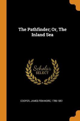 The Pathfinder; Or, the Inland Sea by James Fenimore Cooper