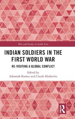 Indian Soldiers in the First World War: Re-visiting a Global Conflict book