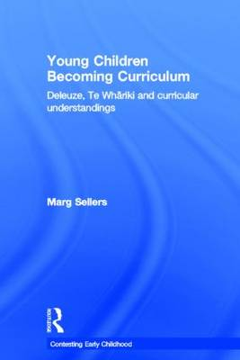 Young Children Becoming Curriculum by Marg Sellers