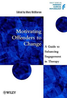 Motivating Offenders to Change: A Guide to Enhancing Engagement in Therapy by Mary McMurran