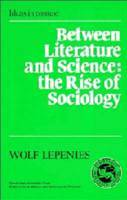 Between Literature and Science: The Rise of Sociology by Wolf Lepenies