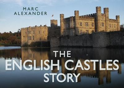 The English Castles Story by Marc Alexander
