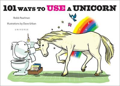 101 Ways to Use a Unicorn by Robb Pearlman