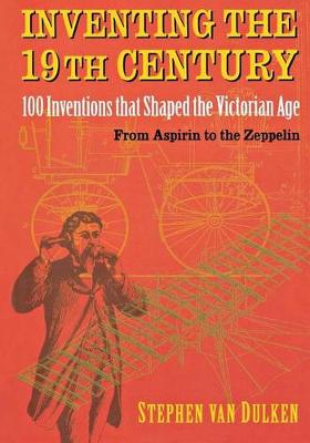 Inventing the 19th Century by Stephen Van Dulken