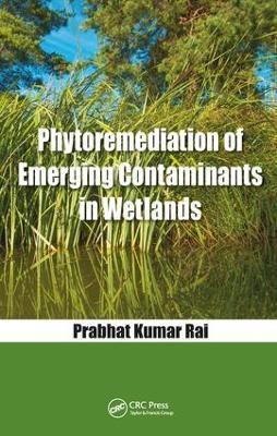 Phytoremediation of Emerging Contaminants in Wetlands by Prabhat Kumar Rai
