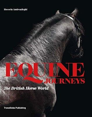 An Equine Journey: The Studs & Stables of Britain and Ireland by Hossein Amirsadeghi
