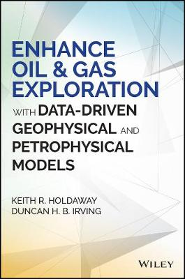 Enhance Oil and Gas Exploration with Data-Driven Geophysical and Petrophysical Models by Keith R. Holdaway