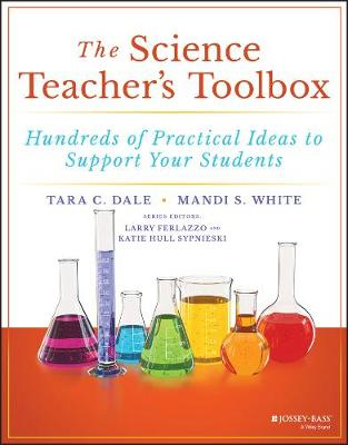 The Science Teacher's Toolbox: Hundreds of Practical Ideas to Support Your Students by Tara C. Dale